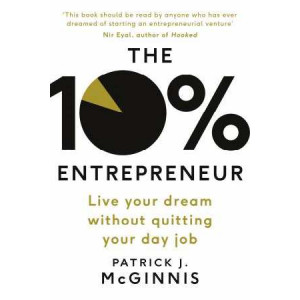10% Entrepreneur: Live Your Dream Without Quitting Your Day Job