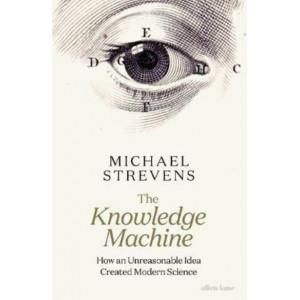 Knowledge Machine: How an Unreasonable Idea Created Modern Science
