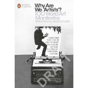 Why are We 'Artists'?: 100 World Art Manifestos