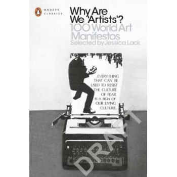 Why are We 'Artists'?: 100 World Art Manifestos
