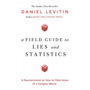 Field Guide to Lies and Statistics: A Neuroscientist on How to Make Sense of a Complex World