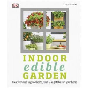 Indoor Edible Garden: How to Grow Herbs, Vegetables & Fruit in Your Home