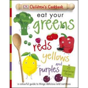 DK Children's Cookbook: Eat Your Greens, Reds, Yellows and Purples