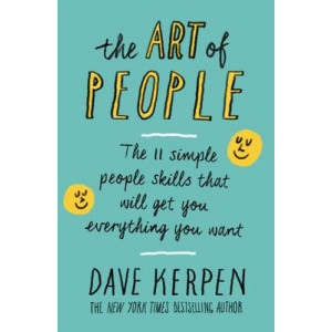 Art of People: The 11 Simple People Skills That Will Get You Everything You Want