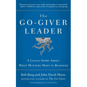 Go-Giver Leader: A Little Story About What Matters Most in Business