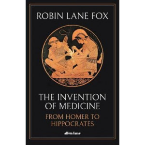 Invention of Medicine: From Homer to Hippocrates, The