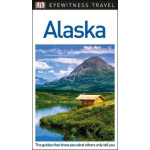 Alaska: DK Eyewitness Travel Guide