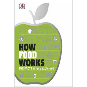 How Food Works: The Facts Simply Explained