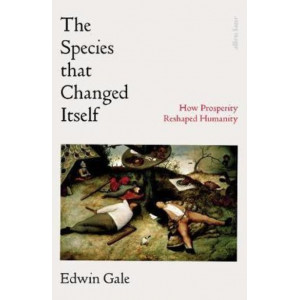 Species That Changed Itself: How Prosperity Reshaped Humanity, The
