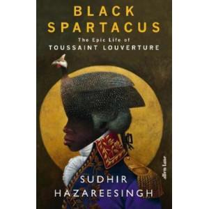 Black Spartacus: The Epic Life of Toussaint Louverture (UK edition)