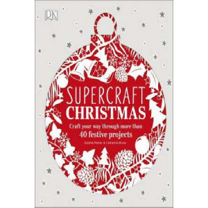 Supercraft Christmas: Craft your way through more than 40 festive projects