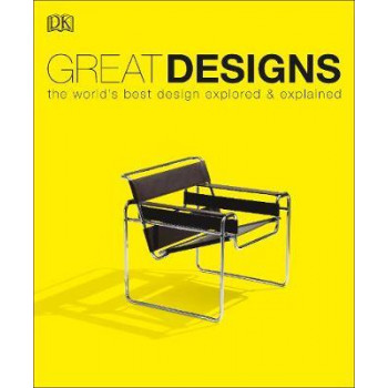 Great Designs: The World's Best Design Explored and Explained