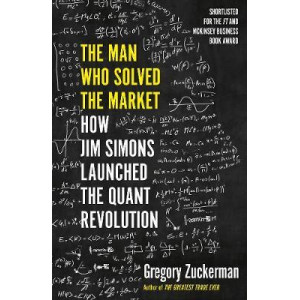 Man Who Solved the Market: How Jim Simons Launched the Quant Revolution