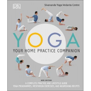 Yoga Your Home Practice Companion: A Complete Practice and Lifestyle Guide: Yoga Programmes, Meditation Exercises, and Nourishing Recipes