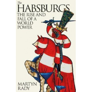 Habsburgs, The: The Rise and Fall of a World Power