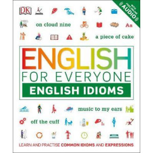 English for Everyone English Idioms: Learn and practise common idioms and expressions
