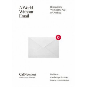 World Without Email: Reimagining Work in the Age of Overload