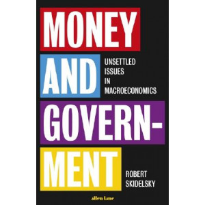Money and Government: Unsettled Issues in Macroeconomics