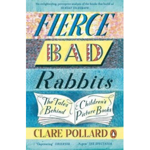 Fierce Bad Rabbits: Tales Behind Children's Picture Books
