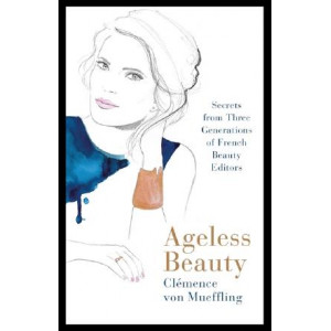 Ageless Beauty: Secrets from Three Generations of French Beauty Editors