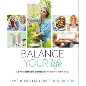 Balance Your Life: A 6-week Eating and Exercise Plan for a Calmer, Healthier You