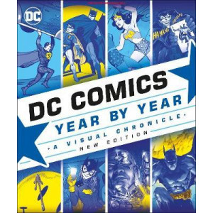 DC Comics Year By Year New Edition: A Visual Chronicle