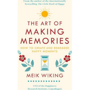 Art of Making Memories: How to Create and Remember Happy Moments, The