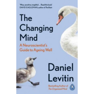 Changing Mind: A Neuroscientist's Guide to Ageing Well, The