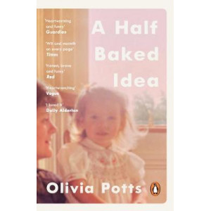 Half Baked Idea: Winner of the Fortnum & Mason's Debut Food Book Award, A