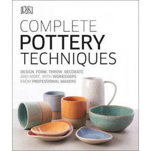 Complete Pottery Techniques: Design, Form, Throw, Decorate and More, with Workshops from Professional Makers
