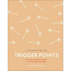 Trigger Points: Use the Power of Touch to Live Life Pain-Free