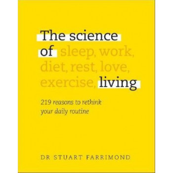 Science of Living: 219 reasons to rethink your daily routine