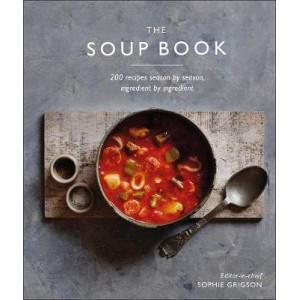 Soup Book, The: 200 Recipes, Season by Season