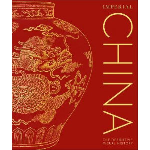 Imperial China: The Definitive Visual History