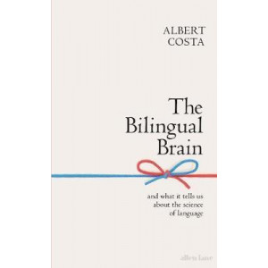 Bilingual Brain: And What It Tells Us about the Science of Language, The