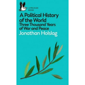 Political History of the World: Three Thousand Years of War and Peace, A