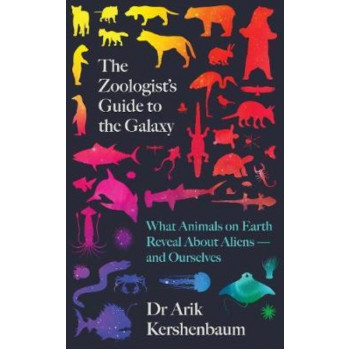 Zoologist's Guide to the Galaxy: What Animals on Earth Reveal about Aliens - and Ourselves
