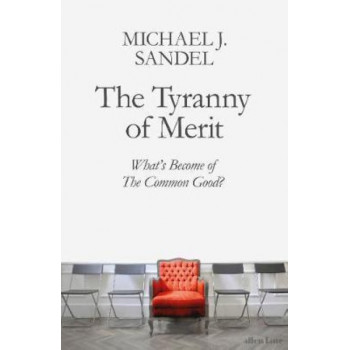Tyranny of Merit: What's Become of the Common Good?, The