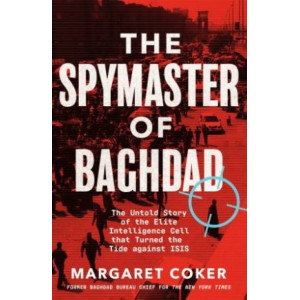 Spymaster of Baghdad: The Untold Story of the Elite Intelligence Cell that Turned the Tide against ISIS, The