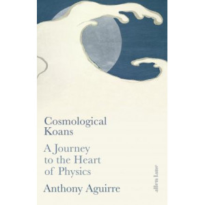 Cosmological Koans: A Journey to the Heart of Physics