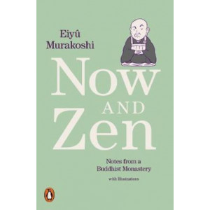 Now and Zen: Notes from a Buddhist Monastery: with Illustrations