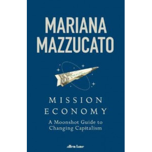 Mission Economy:  Moonshot Guide to Changing Capitalism