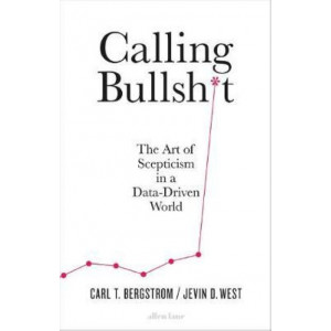 Calling Bullshit: The Art of Scepticism in a Data-Driven World