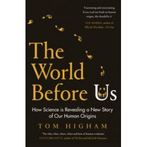 World Before Us, The: How Science is Revealing a New Story of Our Human Origins