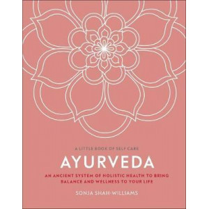 Ayurveda:  ancient system of holistic health to bring balance and wellness to your life