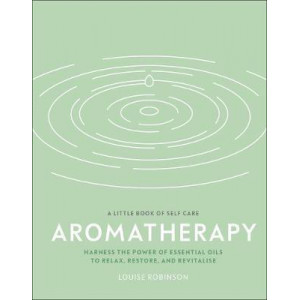 Aromatherapy: Harness the power of essential oils to relax, restore, and revitalise