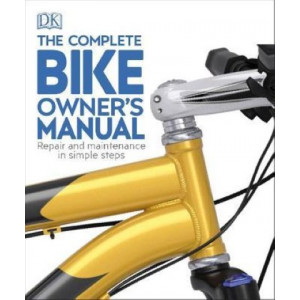 Complete Bike Owner's Manual, The: Repair and Maintenance in Simple Steps
