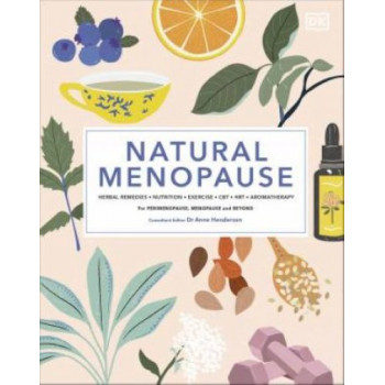 Natural Menopause: Herbal Remedies, Aromatherapy, CBT, Nutrition, Exercise, HRT