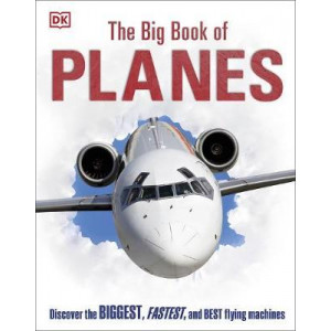 Big Book of Planes, The: Discover the Biggest, Fastest and Best Flying Machines