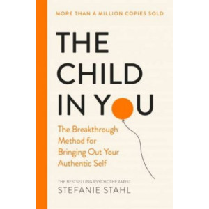 Child In You:  Breakthrough Method for Bringing Out Your Authentic Self
